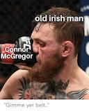 Old Irish Man Connor McGregor Gimme Yer Belt   Irish Meme on ME.ME #irishCoffee