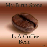 Coffee bean is my birthstone. | Coffee On My Mind | Coffee quotes ... #coffeeBean