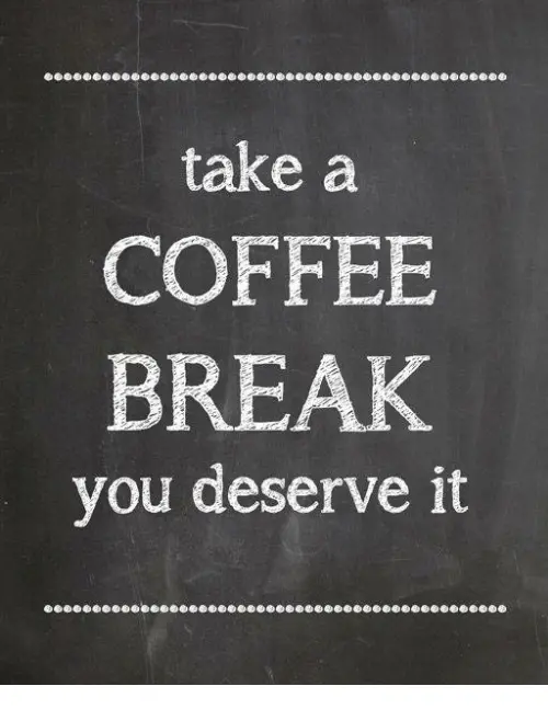 Take a COFFEE BREAK You Deserve It | Meme on ME.ME #coffeeBreak