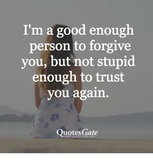 I'm a Good Enough Person to Forgive You but Not Stupid Enough to ... #notEnoughCoffee