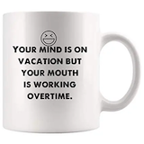 Sarcastic Coffee - Amazon.com: Mind is on vacation but mouth is working overtime ... #sarcasticCoffee
