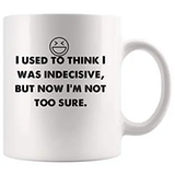 Amazon.com: I used think I was indecisive but now I not sure ... #coffeeNow