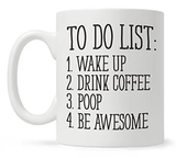 Amazon.com: To Do List Wake Up Drink Coffee Poop Be Awesome Funny ... #coffeeNow