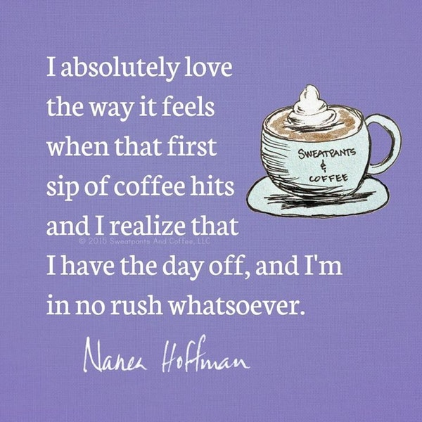2019 coffee meme & photo about It's the First Day in Many When We ... #sweatpantsCoffeeQuotes