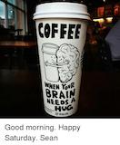 COFFEE WHEN YOU NEEDS a HUG Good Morning Happy Saturday Sean ... #goodMorningCoffee