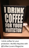 I Drink Coffee for Your Protection #Coffee #Quotes With Lovers ... #coffeeLovers