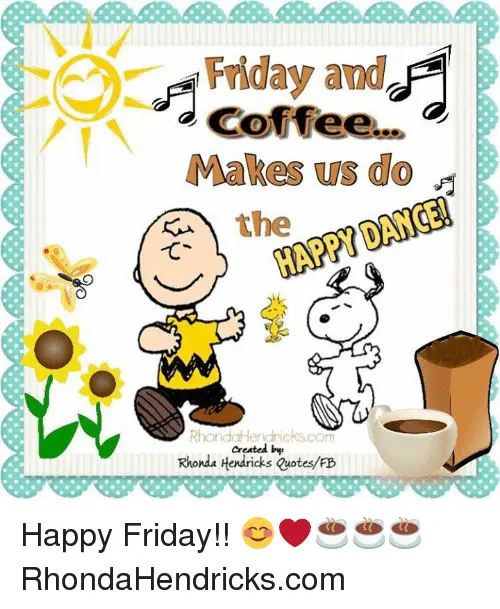 Friday And Coffee Makes Us Do The Happy Dance Rho Created Byr Coffeefriday Coffee Meme Quote Pinkmoon Coffee 108 best happy dancing images | happy dance, happy, dance. friday and coffee makes us do the happy