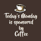 undefined - Today's Monday is sponsored by coffee - Funny Monday Shirts and ... #mondayCoffee