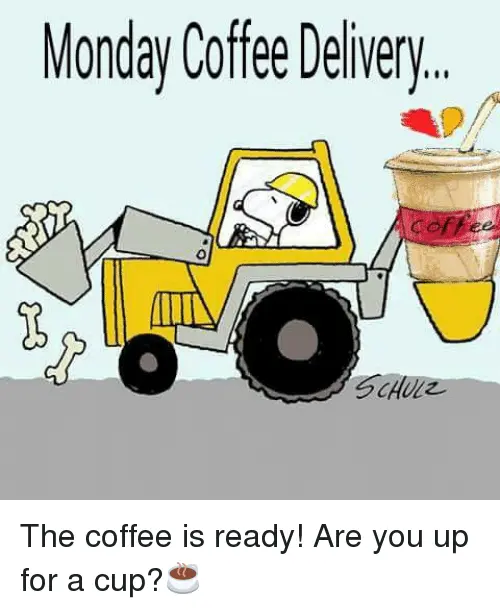Monday Coffee Delivery MIIN SCHULZ the Coffee Is Ready! Are You Up ... #mondayCoffee