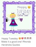 Hoppy TUESDAY Coffee Time! Rhonda Hendricks Quotes FB Happy ... #coffeeTime