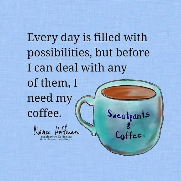 """Suzi Day on Twitter: """"New day, so many possibilities..But first ... #coffeeAddict"""