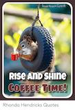 Coffee Time - Honda Hendviks BoteB RIse AnD SHIne COFFEE TIME Rhonda Hendricks ... #coffeeTime