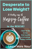 Desperate to Lose Weight? Happy Coffee to the Rescue! ~ Reality ... #happyCoffee