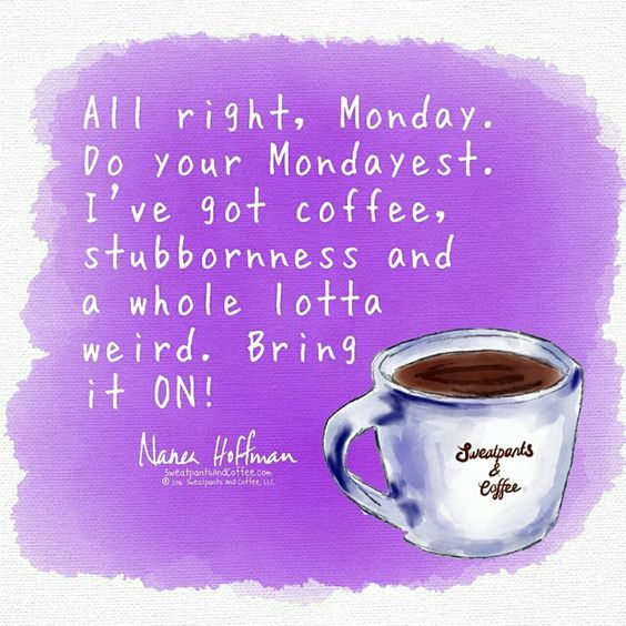 All Right, Monday! | TheQuoteGeeks #sweatpantsCoffeeQuotes
